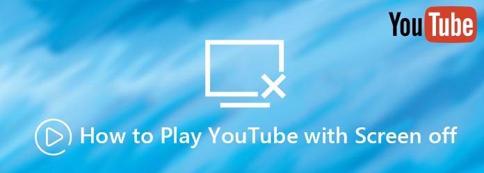 Kuinka pelataan YouTubea näytön ollessa pois päältä