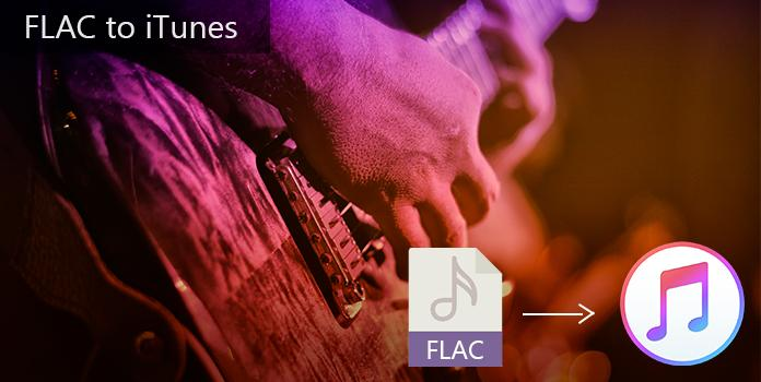 Top 6 Ways to Add FLAC to iTunes for Playback on Windows/Mac